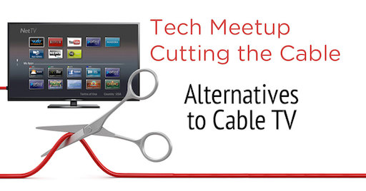 Tech Meetup - Cutting the Cable