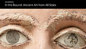 Exhibition: In the Round: Ancient Art from All Sides