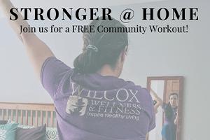 Wilcox Wellness & Fitness STRONGER @ HOME
