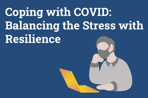 Coping with COVID: Balancing the Stress with Resilience